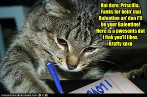Krafty Katt writes a note to go wiff his Balentine's Day Present for Priscilla Pringle..