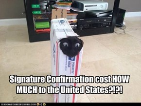 Signature Confirmation cost HOW MUCH to the United States?!?!