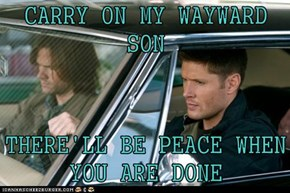 CARRY ON MY WAYWARD SON  THERE'LL BE PEACE WHEN YOU ARE DONE