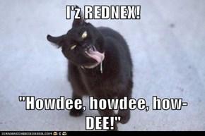 """I'z REDNEX!  """"Howdee, howdee, how-DEE!"""""""