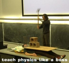 Hooray For Dangerous Physics