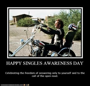 Singles Awareness Day - It's a Wind-Blowing-Through-Your-Hair-At-90-MPH kinda day. Simply AWESOME!!!