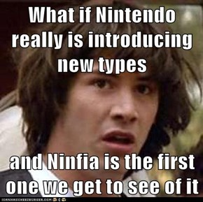 What if Nintendo really is introducing new types  and Ninfia is the first one we get to see of it