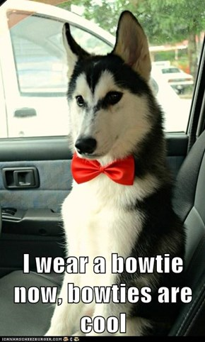 I wear a bowtie now, bowties are cool