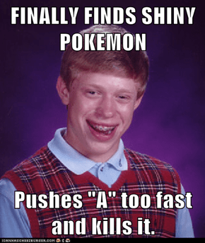 "FINALLY FINDS SHINY POKEMON  Pushes ""A"" too fast and kills it."