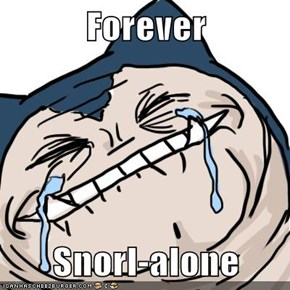 Forever  Snorl-alone