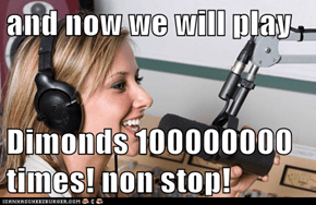 and now we will play  Dimonds 100000000 times! non stop!