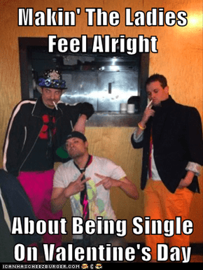 Makin' The Ladies Feel Alright  About Being Single On Valentine's Day