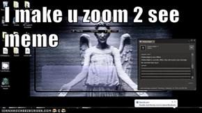 I make u zoom 2 see meme