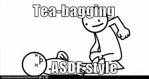 Tea-bagging                  ASDF style