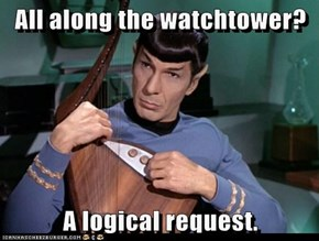 All along the watchtower?  A logical request.
