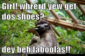 Girl! whrerd yew get dos shoes?  dey beh faboolas!!