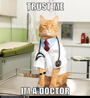 TRUST ME  IM A DOCTOR