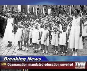 Breaking News - Obamanation mandated education unveiled