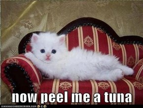 now peel me a tuna
