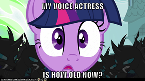 MY VOICE ACTRESS  IS HOW OLD NOW?