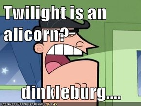 Twilight is an alicorn?  dinkleburg....