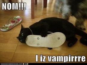 NOM!!!  I iz vampirrre