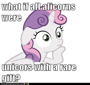 what if all alicorns were  unicors with a rare gift?