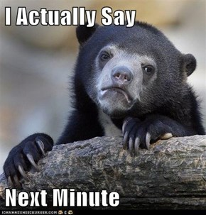 I Actually Say  Next Minute