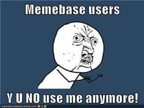 Memebase users  Y U NO use me anymore!