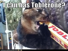 I can has Toblerone?
