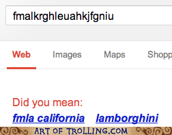 No, Google, I definitely meant fmalkrghleuahkjfgniu!
