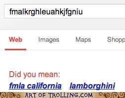 No, Google, I definitely meant fmalkrghleuahkjfgniu!