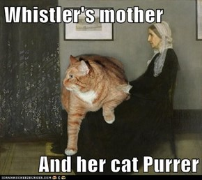 Whistler's mother  And her cat Purrer