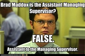Brad Maddox is the Assistant Managing Supervisor?