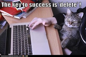 The key to success is 'delete' !
