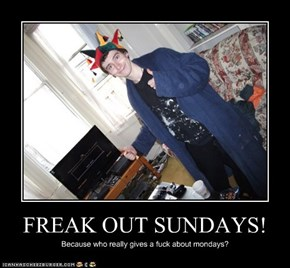 FREAK OUT SUNDAYS!