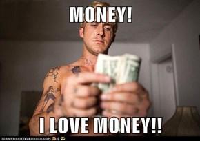 MONEY!  I LOVE MONEY!!