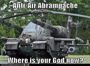 Anti-Air Abrampache  Where is your God now?