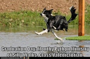 Graduation Day: Monthy Python Ministry of Silly Walks. Class Valedictorian.