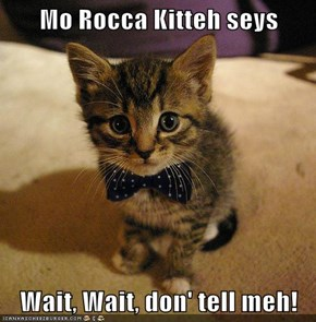 Mo Rocca Kitteh seys  Wait, Wait, don' tell meh!