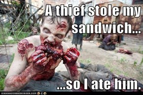A thief stole my sandwich...  ...so I ate him.