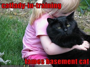 catlady-in-training  tames basement cat