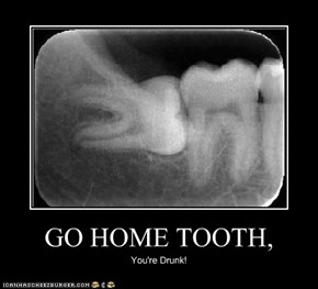 GO HOME TOOTH,