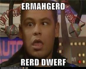 ERMAHGERD  RERD DWERF
