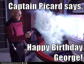 Captain Picard says,  Happy Birthday George!
