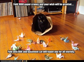 Fold 1000 paper cranes and your wish will be granted.....