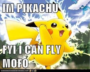 IM PIKACHU   FYI I CAN FLY MOFO