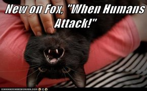 "New on Fox, ""When Humans Attack!"""