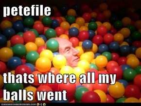 petefile  thats where all my balls went