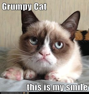Grumpy Cat  this is my smile