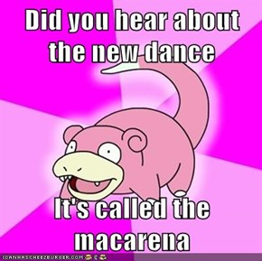 Did you hear about the new dance  It's called the macarena