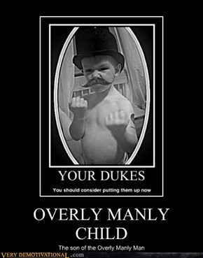 OVERLY MANLY CHILD