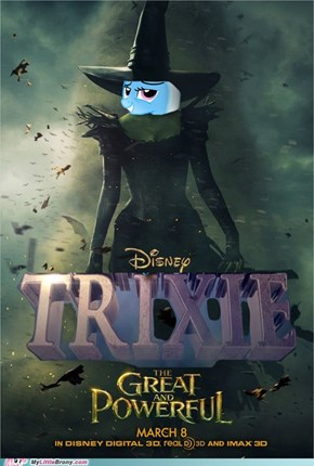 The Great and Powerful Oz-- I mean Trixie