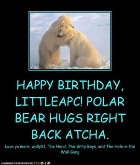 HAPPY BIRTHDAY, LITTLEAPC! POLAR BEAR HUGS RIGHT BACK ATCHA.
